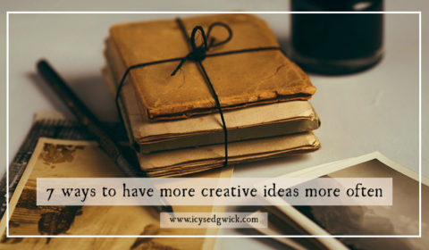 7 ways to have more creative ideas more often