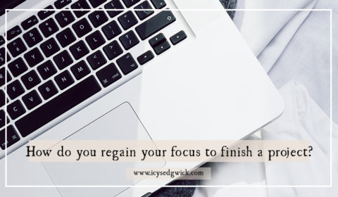 How do you regain your focus to finish a project?