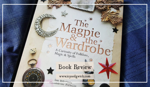 This is a review of The Magpie & The Wardrobe: A Curiosity of Folklore, Magic and Spells, a wonderful collection of snippets and charms.
