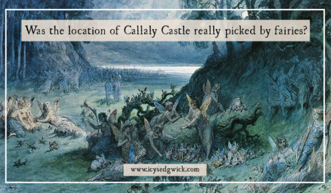 Callaly Castle was originally said to be built on Castle Hill, not the sheltered valley in which it stands. Did fairies have a say in its location?