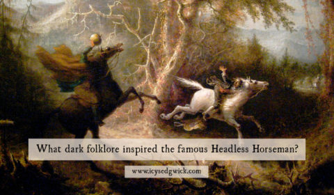 What dark folklore inspired the famous Headless Horseman?