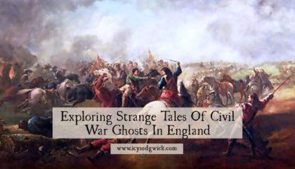 Exploring Strange Tales Of Civil War Ghosts In England