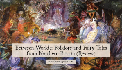 The Between Worlds: Folklore and Fairy Tales from Northern Britain exhibition is on at Durham's Palace Green Library until February 2018.