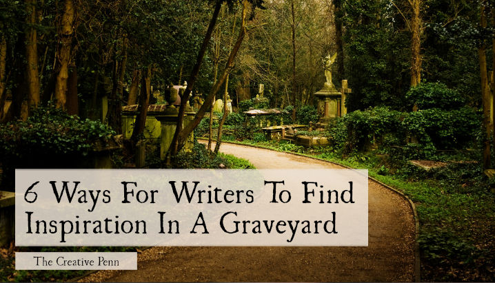 6 Ways For Writers To Find Inspiration In A Graveyard