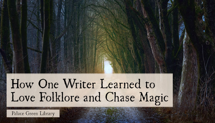 How One Writer Learned to Love Folklore and Chase Magic