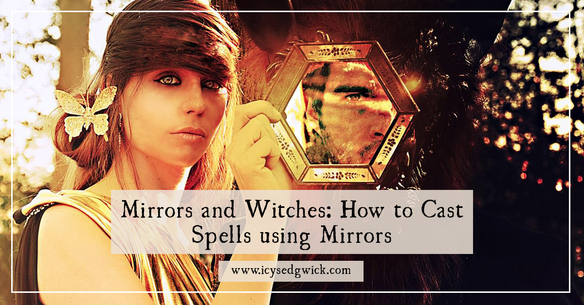 Mirrors and Witches: How to Cast Spells using Mirrors - Icy