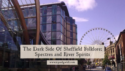 The Dark Side of Sheffield Folklore: Spectres and River Spirits