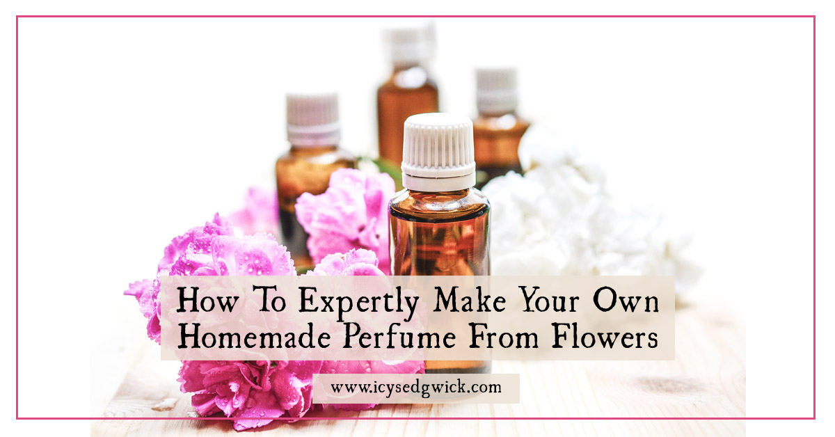 How To Expertly Make Your Own Homemade Perfume From